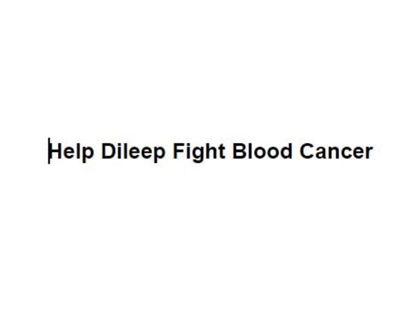 Help Dileep Fight Blood Cancer