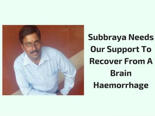 Help Our Colleague Subbraya Recover From Brain Haemorrhage