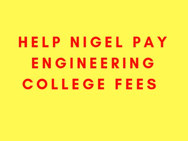 Help Nigel Pay Engineering College Fees