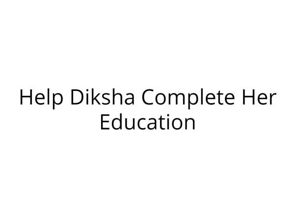 Help Diksha Complete Her Education