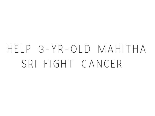 Help 3-yr-old Mahitha Sri Fight Cancer