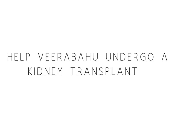 Help Veerabahu Undergo A Kidney Transplant