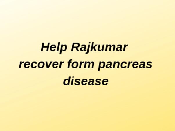Help Rajkumar Recover from Pancreatic Cyst