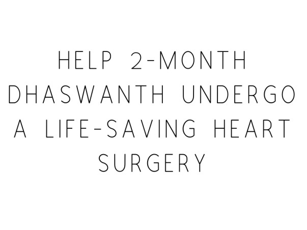 Help 2-month Dhaswanth Undergo A Life-Saving Heart Surgery