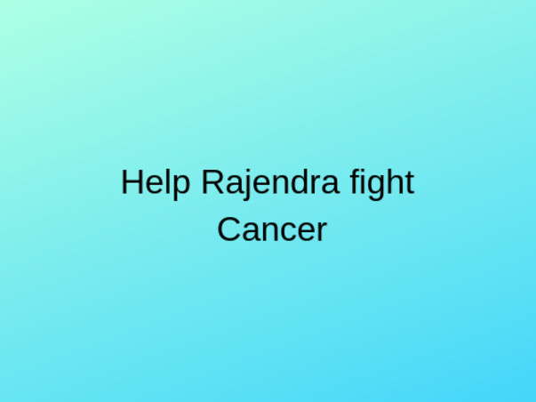 Support Rajendra Fight Multiple Myloma
