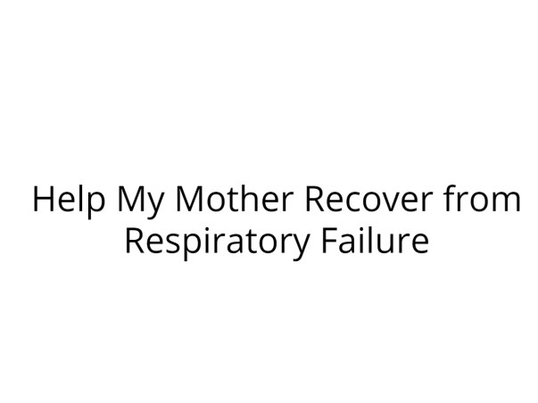 Help My Mother Recover from Respiratory Failure