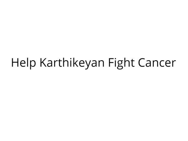 Help Karthikeyan Fight Cancer