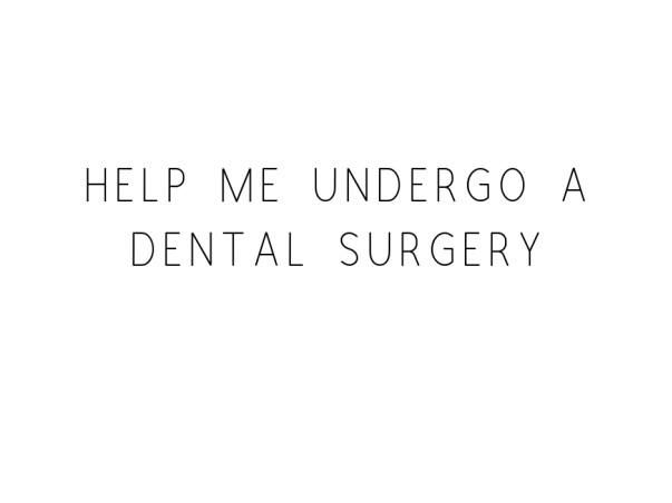 Help Me Undergo A Dental Surgery