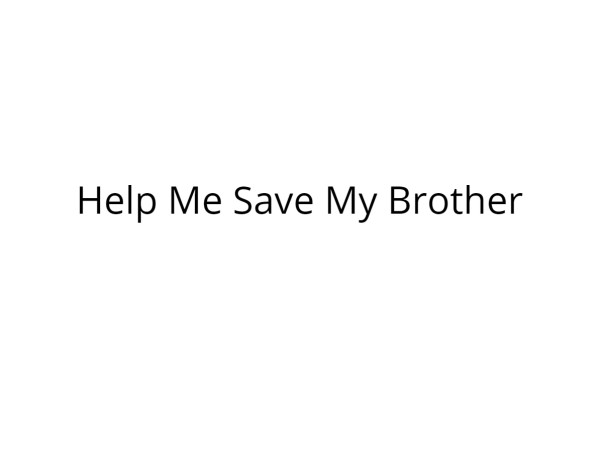 Help Me Save My Brother Recover from Severe Injuries