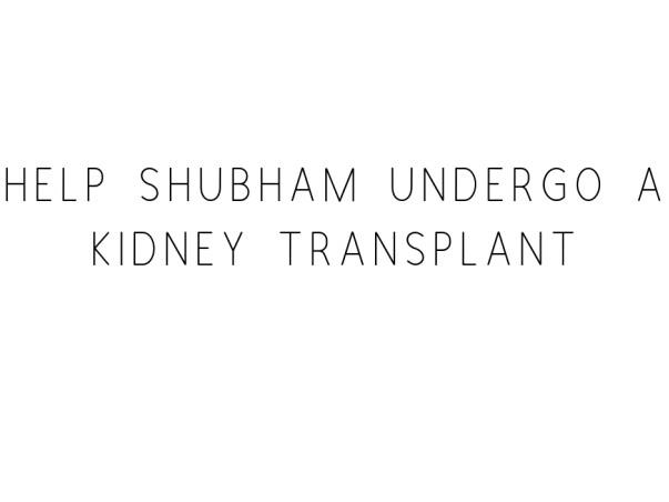 Help Shubham Undergo A Kidney Transplant