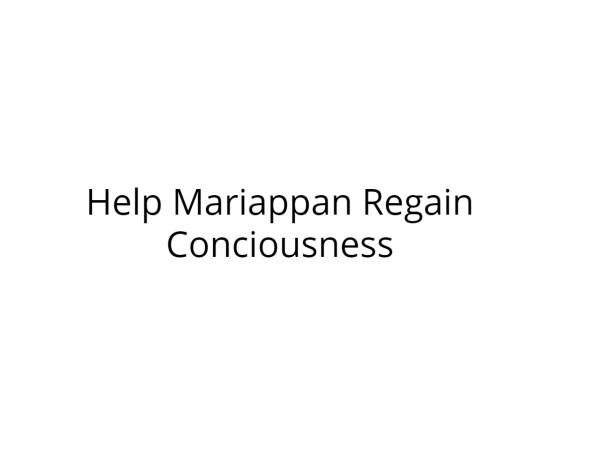 Help Mariappan Regain Conciousness