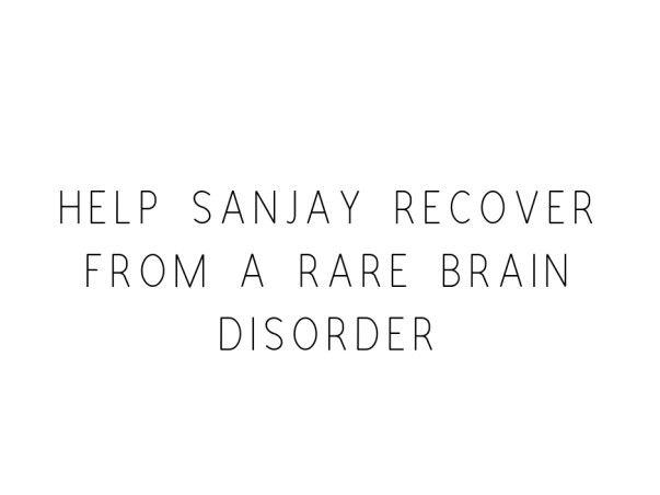 Help Sanjay Recover From A Rare Brain Disorder