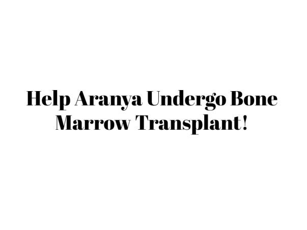 Help Aranya Undergo Bone Marrow Transplant