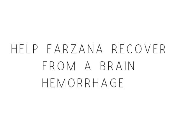 Help Farzana Recover From A Brain Hemorrhage