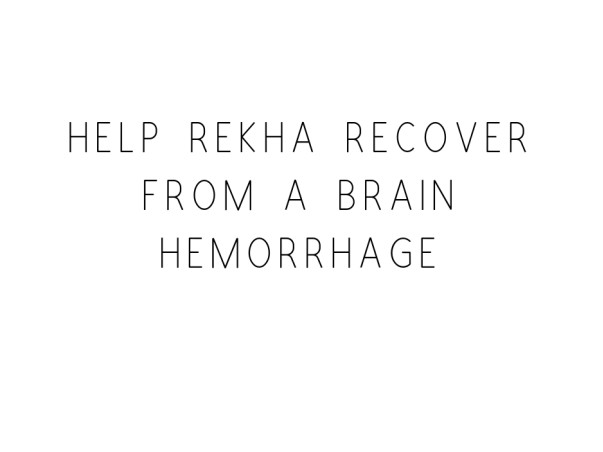Help Rekha Recover From A Brain Hemorrhage