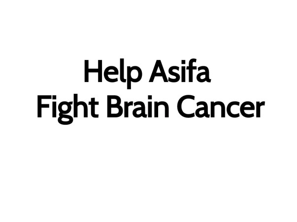Help Asifa Fight Brain Cancer