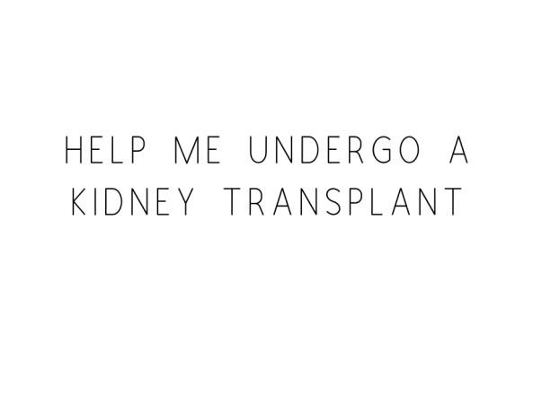 Help Me Undergo A Kidney Transplant