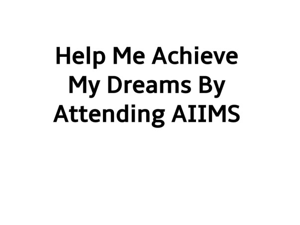 Help Me Achieve My Dreams By Attending AIIMS