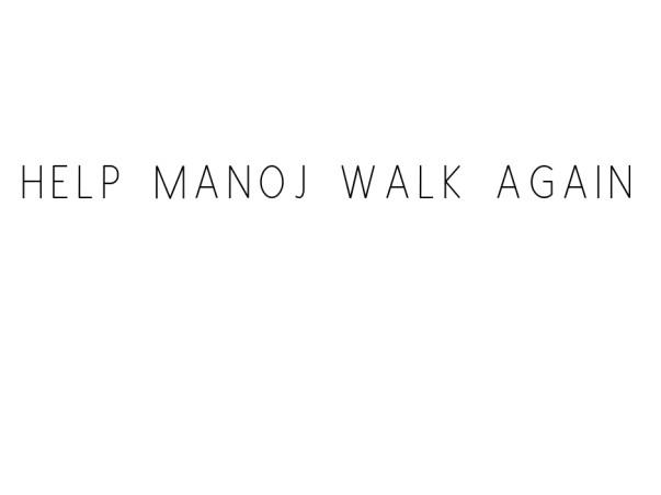 Help Manoj Walk Again