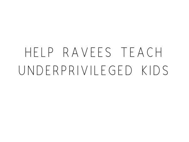 Help Ravees Teach Underprivileged Kids