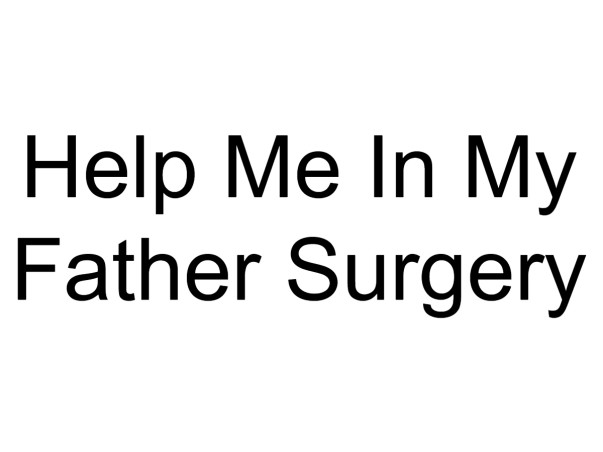 Help Me In My Father Surgery