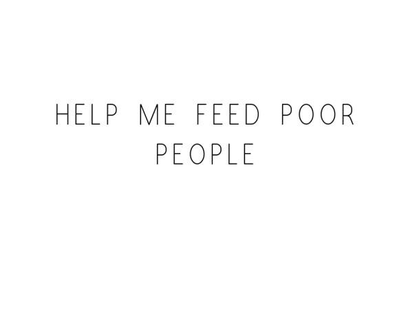 Help Me Feed Poor People