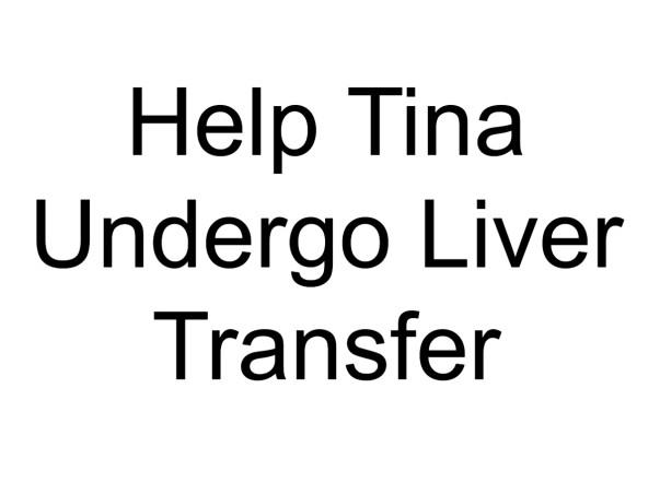 Help Tina Undergo Liver Transfer