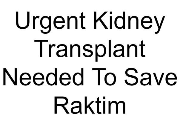 Urgent Kidney Transplant Needed To Save Raktim