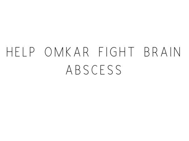 Help Omkar Fight Brain Abscess