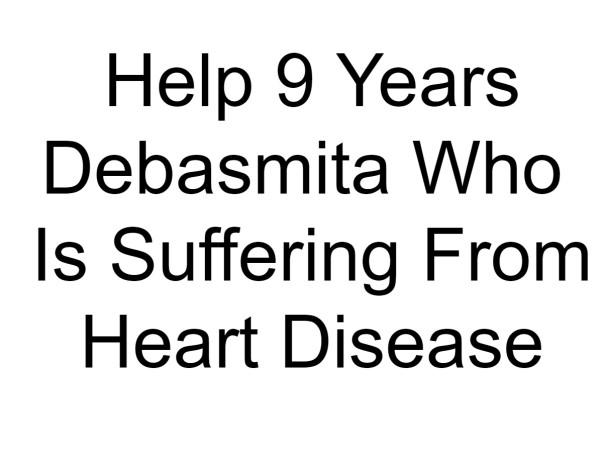 Help 9 Years  Debasmita Who Is Suffering From Heart Disease