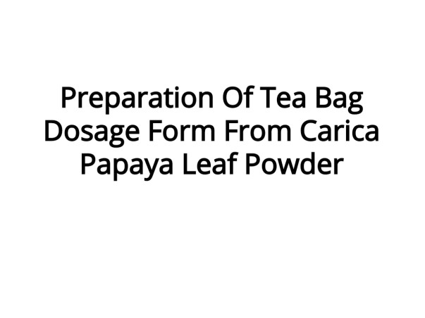 Preparation Of Tea Bag Dosage Form From Carica Papaya Leaf Powder