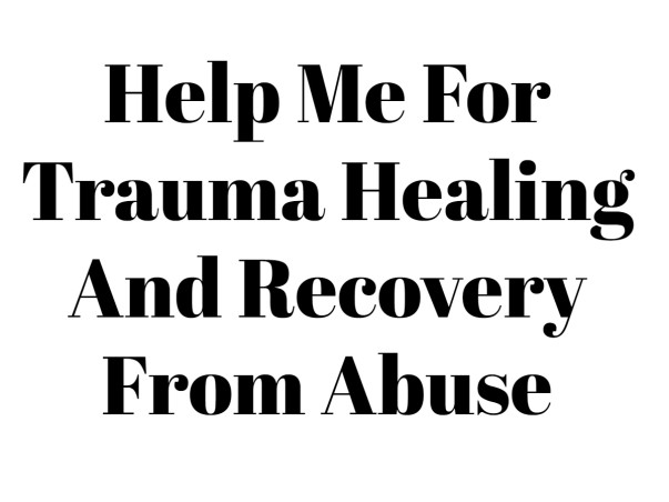 Help Me For Trauma Healing And Recovery From Abuse
