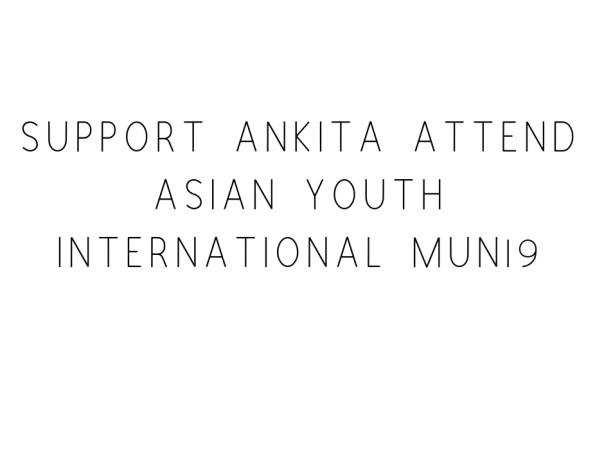 Support Ankita Attend Asian Youth International MUN19