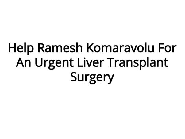 Help Ramesh Komaravolu For An Urgent Liver Transplant Surgery