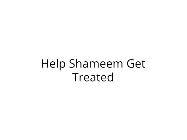 Help Shameem Get Treatment