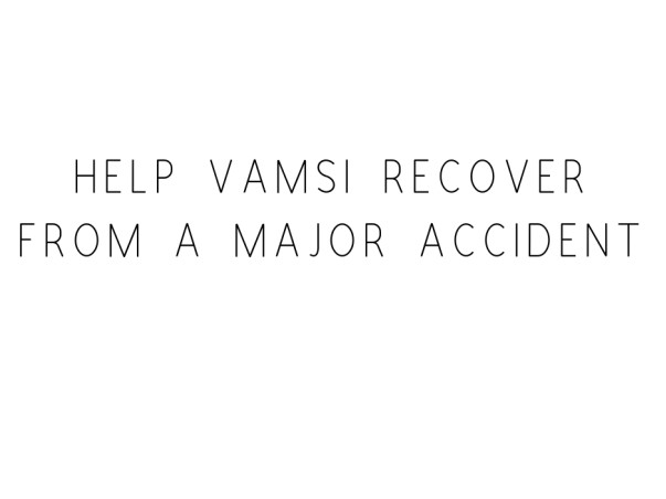 Help Vamsi Recover From A Major Accident