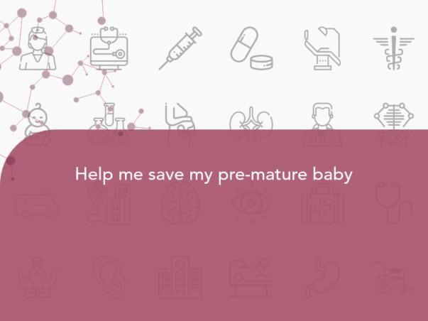 Help Me Save My Pre-Mature Baby