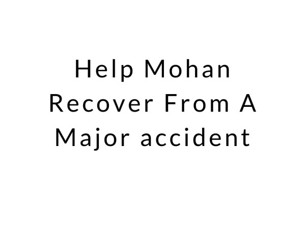 Help Mohan Recover From A Major accident