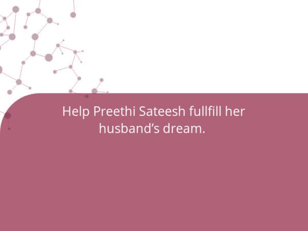 Help Preethi Sateesh fullfill her husband's dream.