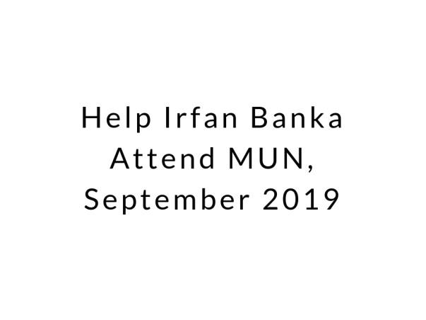 Help Irfan Banka Attend MUN, September 2019