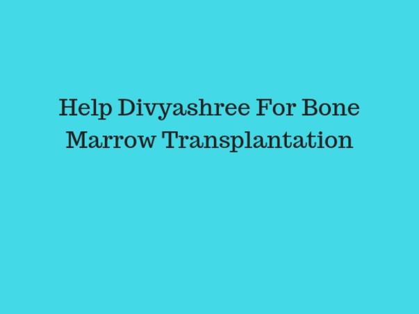 Help Divyashree For Bone Marrow Transplantation