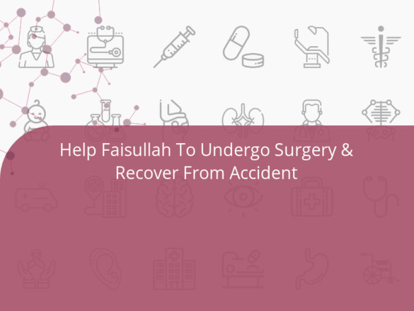 Help Faisullah To Undergo Surgery & Recover From Accident