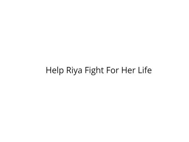 Help Riya Fight For Her Life