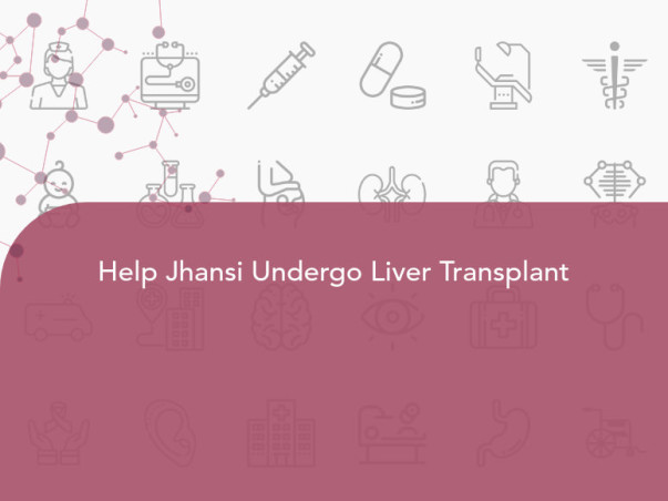 Help Jhansi Undergo Liver Transplant
