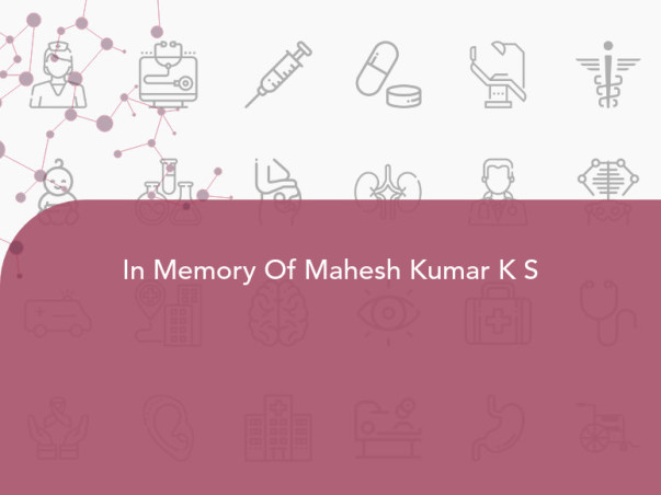 In Memory Of Mahesh Kumar K S