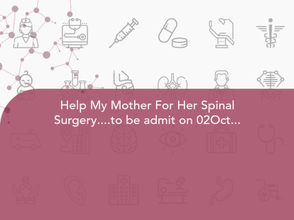 Help My Mother For Her Spinal Surgery....to be admit on 02Oct...