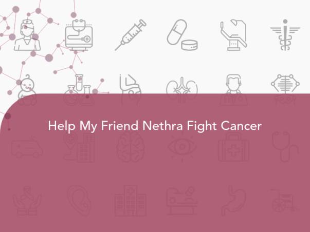 Help My Friend Nethra Fight Cancer