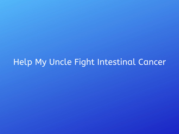 Help My Uncle Fight Intestinal Cancer
