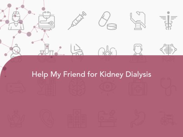 Help My Friend for Kidney Dialysis