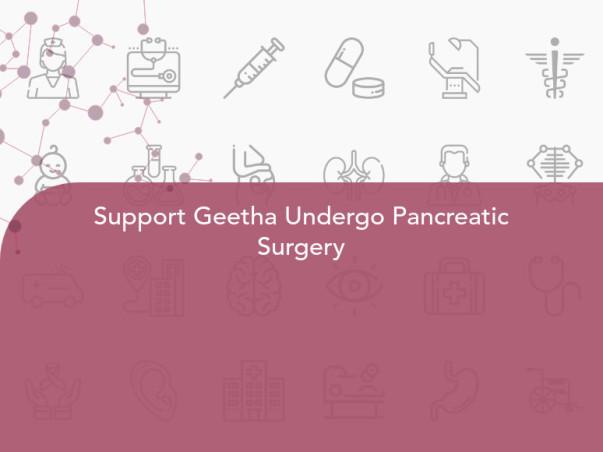 Support Geetha Undergo Pancreatic Surgery